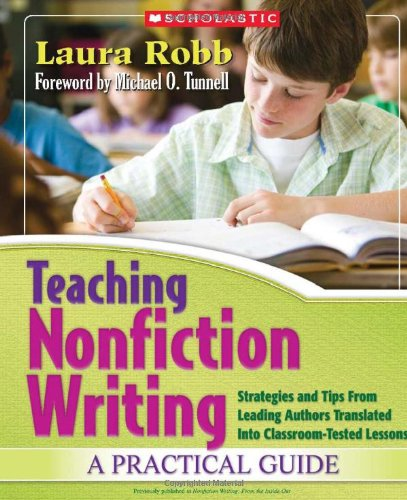 Teaching Nonfiction Writing: A Practical Guide: Strategies and Tips From Leading Authors Translated Into Classroom-Tested Lessons
