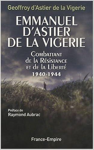 Amazon.fr - Emmanuel d'Astier de la Vigerie, combattant de la ...