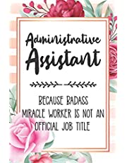Administrative Assistant: Because Badass Miracle Worker Is Not An Official Job Title Blank Lined Notebook Cute Journals for Administrative Assistant Gift