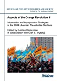 img - for Aspects of the Orange Revolution II: Information and Manipulation Strategies in the 2004 Ukrainian Presidential Elections (Soviet and Post-Soviet Politics and Society 64) book / textbook / text book
