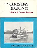The Coos Bay Region, 1890-1944, Nathan Douthit, 0960719202