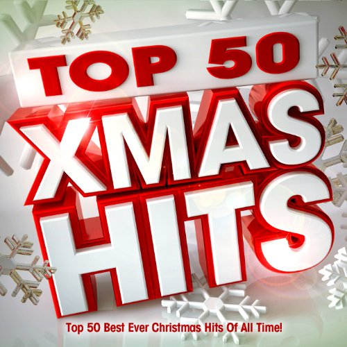 Top 50 Xmas Hits - Top 50 Best Ever Christmas Hits of All Time! (Deluxe Version)