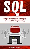 SQL: Simple and Effective Strategies to learn SQL Programming( SQL Development, SQL Programming, Learn SQL Fast, Programming Book-3)