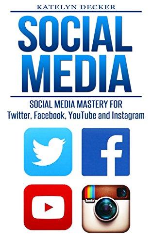 Social Media: Social Media Mastery for Twitter, Facebook