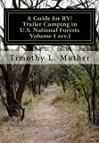 A Guide for RV/Trailer Camping in U.S. National Forests Volume 1: Helping to find your way to America's Second Greatest Camping Treasures