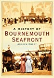 History of Bournemouth Seafront (Images of England) by Andrew Emery front cover