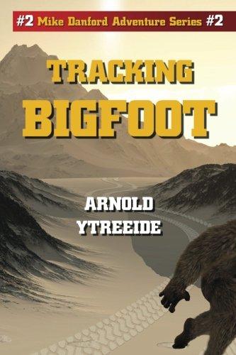 Read Online Tracking Bigfoot (Mike Danford Adventure Series) (Volume 2) PDF