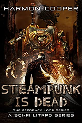 Steampunk is Dead: (Book Two) (Sci-Fi LitRPG Series) (The Feedback Loop 2) (Video Game Maker Books)