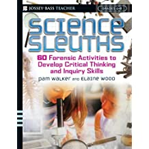 Science Sleuths: 60 Activities to Develop Science Inquiry and Critical Thinking Skills, Grades 4-8