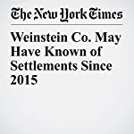 Weinstein Co. May Have Known of Settlements Since 2015 | Megan Twohey