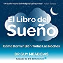 El Libro del Sueno: Como Dormir Bien Todas Las Noches: Spanish Edition Audiobook by Dr. Guy Meadows Narrated by Angel Rodriguez