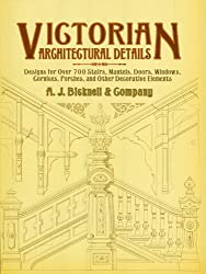 Victorian Architectural Details: Designs for Over 700 Stairs, Mantels, Doors, Windows, Cornices, Porches, and Other Decorative Elemen (Dover Architecture)