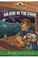 An Ark in the Dark: Noah's Story (The Creator's Toy Chest) Hardcover