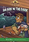 An Ark in the Dark: Noah's Story (The Creator's Toy Chest)