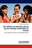 The Effects of Alcohol Abuse by the Family Institution in Keny, Annastacia Katee Musila, 3848441780