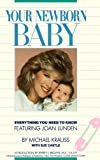 Your Newborn Baby, Michael Krauss and Sue Castle, 0446513741