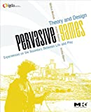 Pervasive Games: Theory and Design (Morgan Kaufmann Game Design Books)