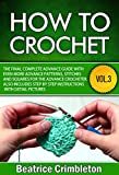 How to Crochet: Volume III The Final Complete Advance Guide with More Advanced Patterns, Stitches and Squares for the Advanced Crocheter. Includes Step- ... The Ultimate Guide to Learn How to Book 3)