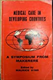 Medical Care in Developing Countries : A Primer on the Medicine of Poverty and a Symposium from Makerere, , 0196440181