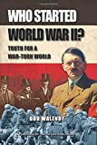 Who Started World War II: Truth for a War-Torn World