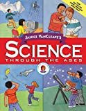 Janice VanCleave's Science Through the Ages, Janice Pratt VanCleave, 0471330973