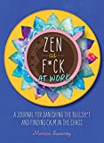 Books : Zen as F*ck at Work: A Journal for Banishing the Bullsh*t and Finding Calm in the Chaos (Zen as F*ck Journals)
