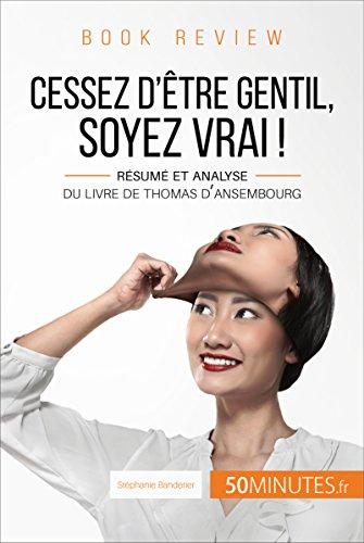 Cessez D'être Gentil, Soyez Vrai ! De Thomas D'Ansembourg Book Review: Résumé Et Analyse Du Livre De Thomas D'Ansembourg French Edition