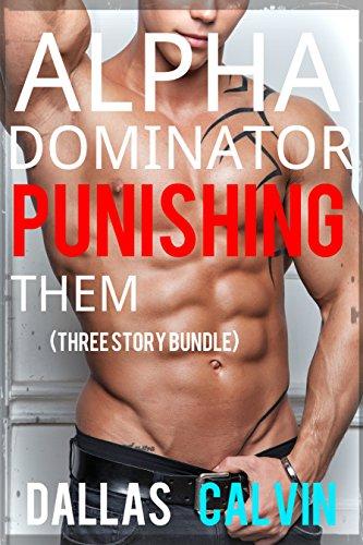 (Alpha Dominator Punishing Them Bundle (Three Gay BDSM Stories plus Bonus Story))