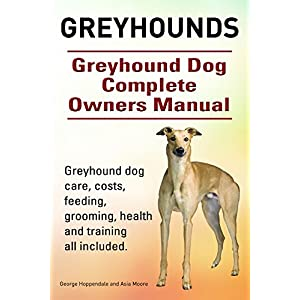 Greyhounds. Greyhound dog care, costs, feeding, grooming, health and training all included. Greyhound Dog Complete Owners Manual. 1