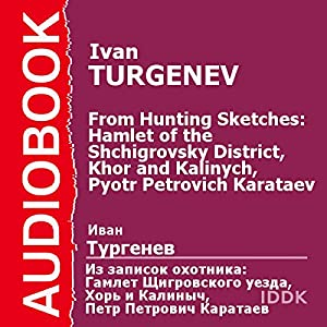 From Hunting Sketches: Hamlet of the Shchigrovsky District, Khor and Kalinych, Pyotr Petrovich Karataev [Russian Edition] Audiobook