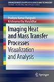 Imaging Heat and Mass Transfer Processes : Visualization and Analysis, Panigrahi, Pradipta Kumar and Muralidhar, Krishnamurthy, 1461447909