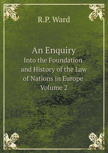 An Enquiry Into the Foundation and History of the Law of Nations in Europe Volume 2 pdf