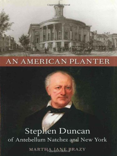 An American Planter: Stephen Duncan of Antebellum Natchez and New York (Southern Biography Series) pdf