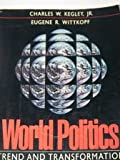 World Politics : Trend and Transformation, Kegley, Charles W., Jr. and Wittkopf, Eugene R., 0312004990