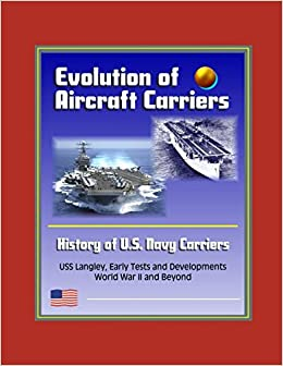 Evolution of Aircraft Carriers: The History of U S  Navy