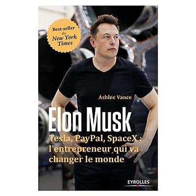 Elon Musk - Tesla, Paypal, SpaceX : l'entrepeneur qui va changer le monde (French Edition)
