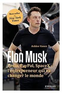 Elon Musk : Tesla, Paypal, SpaceX : l'entrepreneur qui va changer le monde par Vance