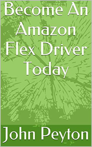 Amazon com: Become An Amazon Flex Driver Today eBook: John Peyton