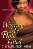 Wearing My Halo Tilted, Stephanie Perry Moore, 0758218672
