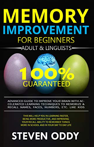 MEMORY IMPROVEMENT FOR BEGINNERS, ADULT & LINGUISTS: Advanced Guide to Improve Your Brain with Accelerated Learning Techniques to Memorize & Recall Name, Face, Number, Etc. Like Kids (Brainy Book 1)