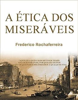 A ÉTICA DOS MISERÁVEIS por [Rochaferreira, Frederico]