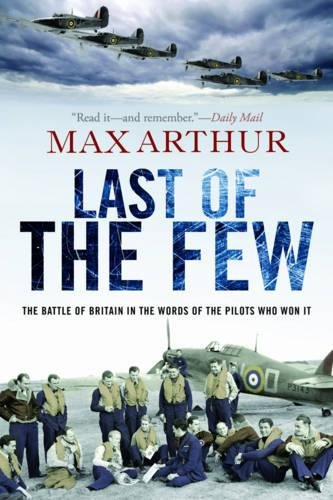 Last of the Few: The Battle of Britain in the Words of the Pilots Who Won It -