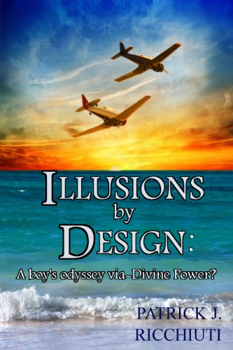 ILLUSIONS BY DESIGN:: A boy's odyssey via-DIVINE POWER?  (memoirs)