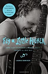 Fly a Little Higher: How God Answered a Mom's Small Prayer in a Big Way by Sobiech, Laura (2014) Hardcover