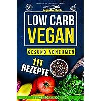 Low Carb Vegan - Gesund abnehmen - Vegan Koch 111 Vegan Rezepte