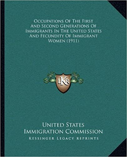 Book Occupations Of The First And Second Generations Of Immigrants In The United States And Fecundity Of Immigrant Women (1911)