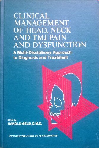 Clinical management of head, neck, and TMJ pain and dysfunction: A multi-disciplinary approach to diagnosis and treatment
