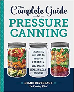 The Complete Guide To Pressure Canning Everything You Need To Know To Can Meats Vegetables Meals In A Jar And More Devereaux The Canning Diva Diane 9781641520904 Amazon Com Books