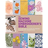 The Sewing Machine Embroiderer's Bible: Get the Most from Your Machine with Embroidery Designs and Inbuilt Decorative Stitche