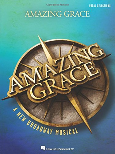 Amazing Grace - A New Broadway Musical: Vocal Line with Piano Accompaniment (Line Vocal)